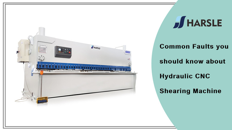 Common Faults you should know about Hydraulic CNC Shearing Machine
