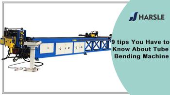 关于弯管机你必须知道的9个技巧